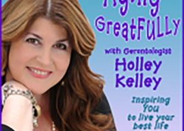Listen to Our Podcast on Aging GreatFully with Holley Kelley!